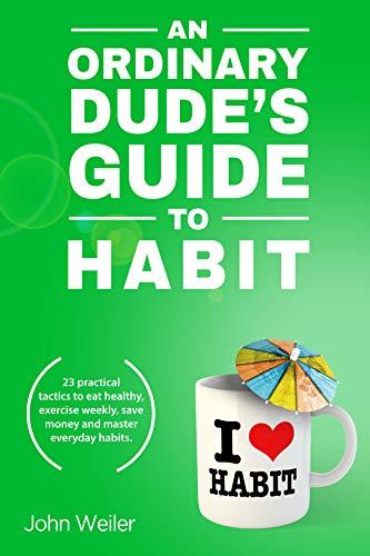 An Ordinary Dude's Guide To Habit by John Weiler ebook deal