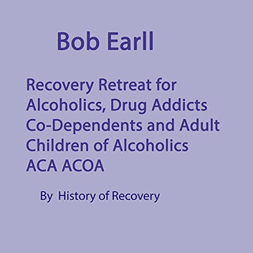 Bob Earll Recovery Retreat for Alcoholics Drug Addicts Co-Dependents and Adult Children of Alcoholics ACA ACOA Titelbild