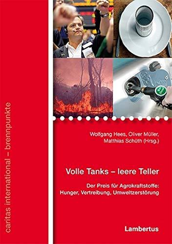 Volle Tanks - leere Teller: Der Preis für Agrokraftstoffe: Hunger, Vertreibung, Umweltzerstörung (caritas international - brennpunkte)