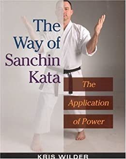 The Way of Sanchin Kata: The Application of Power by [Kris Wilder]