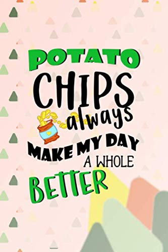 Potato Chips Always Make My Day A Whole Better: Notebook Journal Composition Blank Lined Diary Notepad 120 Pages Paperback Pink Triangule Chips