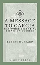 A Message to Garcia: And other Essential Essays on Success