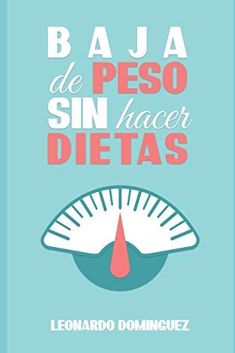 Baja de peso: Sin Hacer Dietas- ¡Comience a perder peso hoy!, Descubra los Secretos Para Ser Una Persona Delgada. La alimentación Que Garantiza Resultados