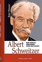 Albert Schweitzer: Der Mensch - Sein Leben - Seine Botschaft