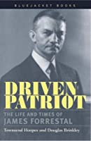 Driven Patriot: The Life and Times of James Forrestal (Bluejacket Books)