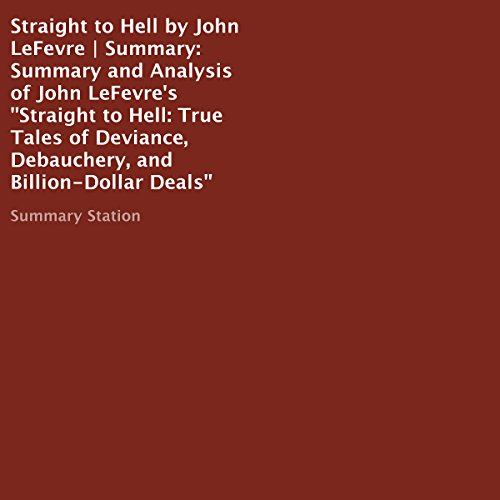 Summary and Analysis of John LeFevre's Straight to Hell: True Tales of Deviance, Debauchery, and Billion-Dollar Deals cover art
