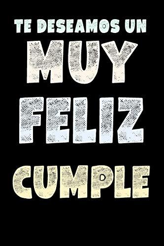 Cuaderno De Feliz Cumpleaños: Regalo Para Cumpleaños - Cuaderno De Notas - Te Deseamos Un Muy Feliz Cumple - Tapa Negra - Para Tu Amigo o Amiga, ... Padre, Novio o Abuelo (Spanish Edition)