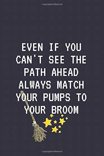 even if you can't see the path ahead always match your pumps to your broom: Celebrating you everyday ! Lined Notebook / Journal Gift, 120 Pages, 6x9, ... Day or for 100 days of school gifts