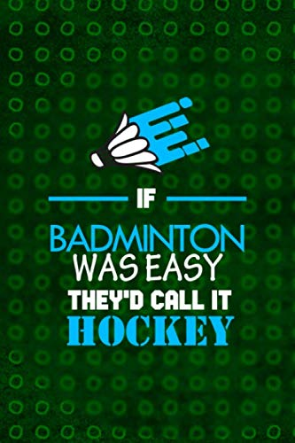 If Badminton Was Easy They'd Call It Hockey: Notebook Journal Composition Blank Lined Diary Notepad 120 Pages Paperback Green Texture Badminton