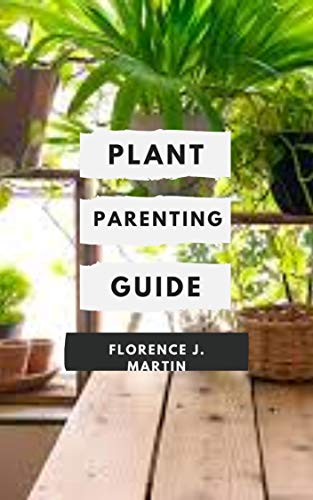 Plant Parenting Guide: Plant Parenting is a beginner-friendly introduction to plant propagation through cuttings, layering, dividing, and more (English Edition)