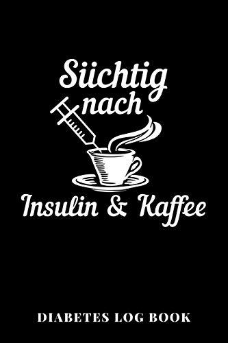 Süchtig Nach Insulin & Kaffee Diabetes Log Book: A5 (Handtaschenformat) Blutzucker Tagebuch für 1 Jahr / 53 Wochen. Diabetiker Journal für ... und Wochenzusammenfassung für Männer,