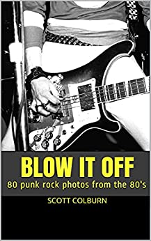 Blow It Off: 80 punk rock photos from the 80's by [Scott Colburn]
