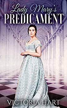 Lady Mary's Predicament: Clean and Sweet Regency Romance Story by [Victoria Hart]