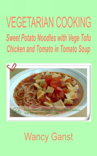 Vegetarian Cooking: Sweet Potato Noodles with Vege Tofu Chicken and Tomato in Tomato Soup (Vegetarian Cooking - Vege Poultry Book 42) (English Edition)