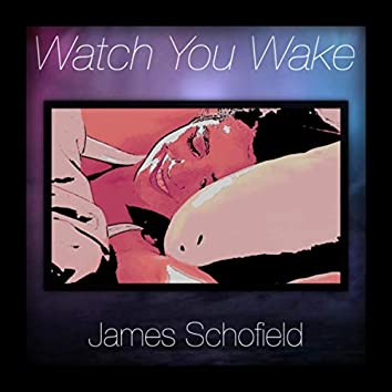 Watch You Wake
