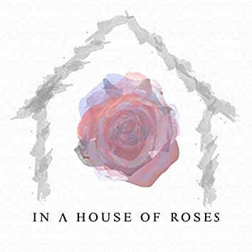 In a House of Roses
