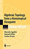 Algebraic Topology from a Homotopical Viewpoint (Universitext)