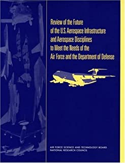 Review of the Future of the U.S. Aerospace Infrastructure and Aerospace Engineering Disciplines to Meet the Needs of the A...