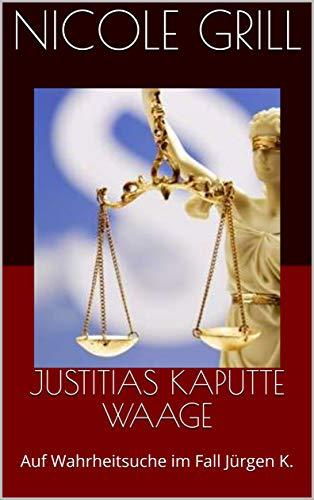 JUSTITIAS KAPUTTE WAAGE: Auf Wahrheitsuche im Fall Jürgen K.