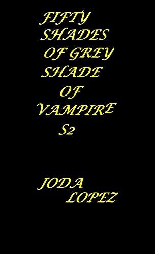 Fifty Shades of Grey:Shade of Vampire S2 (Shade of Darkness) (English Edition)