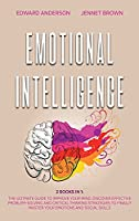 Emotional Intelligence: 2 Books in 1: The Ultimate Guide to Improve Your Mind. Discover Effective Problem-Solving and Critical Thinking Strategies to Finally Master Your Emotions and Social Skills.