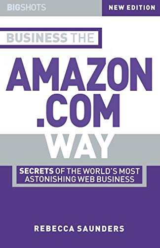 Business the Amazon.com Way: Secrets of the World's Most Astonis Hing Web Business (Big Shots Series)