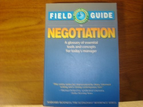 Field Guide to Negotiation: A Glossary of Essential Tools and Concepts for Today's Manager (Harvard Business/the Economi
