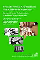 Transforming Acquisitions and Collection Services: Perspectives on Collaboration Within and Across Libraries (Charleston Insights in Library, Archival, and Information Sciences)