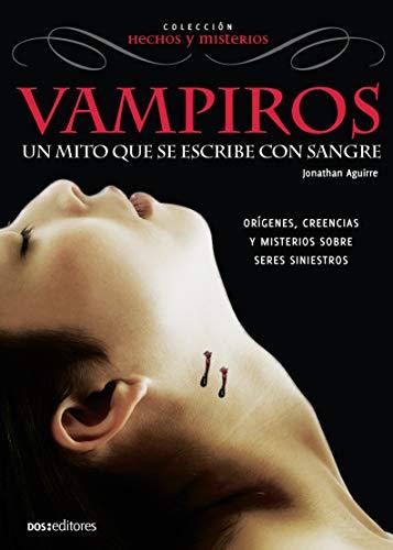 VAMPIROS: UN MITO QUE SE ESCRIBE CON SANGRE: orígenes, creencias y misterios sobre seres siniestros