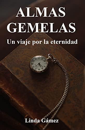 ALMAS GEMELAS, UN VIAJE POR LA ETERNIDAD (Spanish Edition)