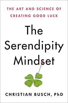 The Serendipity Mindset: The Art and Science of Creating Good Luck by [Christian Busch]