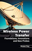 Wireless Power Transfer: Foundations, Innovations and New Probes