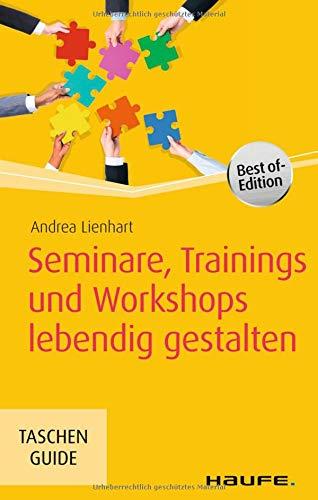 Seminare, Trainings und Workshops lebendig gestalten (Haufe TaschenGuide)
