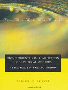 Object-Oriented Implementation of Numerical Methods: An Introduction with Java & Smalltalk (The Morgan Kaufmann Series in Software Engineering and Programming)