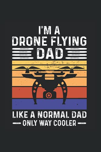 I'm a drone flying Dad like a normal Dad only way cooler: Drohne & Quadrocopter Notizbuch 6' x 9' Quadcopter Papa Geschenk
