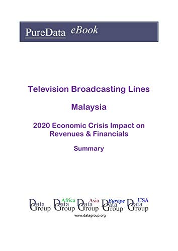 Television Broadcasting Lines Malaysia Summary: 2020 Economic Crisis Impact on Revenues & Financials (English Edition)