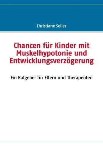 Chancen Fur Kinder Mit Muskelhypotonie Und Entwicklungsverzogerung (German Edition) by Seiler, Christiane (2010) Taschenbuch