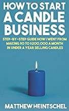 How To Start A Candle Business: Step-by-step guide how I went from making $0 to $200,000 a month in under a year selling candles