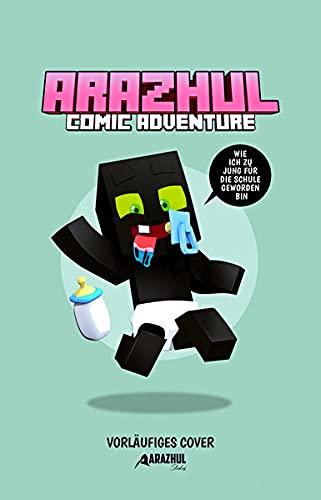 Wie ich zu jung für die Schule geworden bin - Ein Arazhul-Comic-Adventure