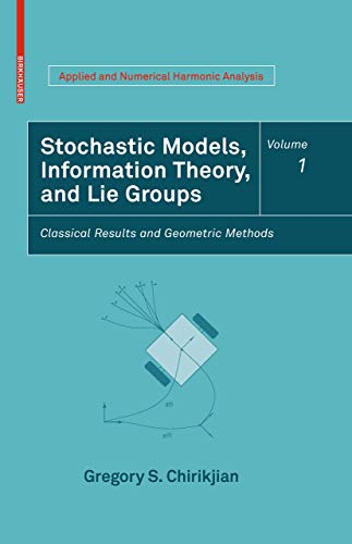 Stochastic Models, Information Theory, and Lie Groups, Volume 1: Classical Results and Geometric Methods (Applied and Numerical Harmonic Analysis)