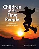 Children of the First People: Fresh Voices of Alaska's Native Kids (Children of the Midnight Sun)