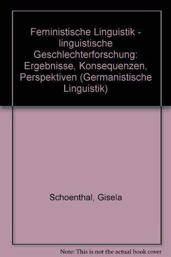 Germanistische Linguistik / Feministische Linguistik - Linguistische Geschlechterforschung: Ergebnisse, Konsequenzen, Perspektiven