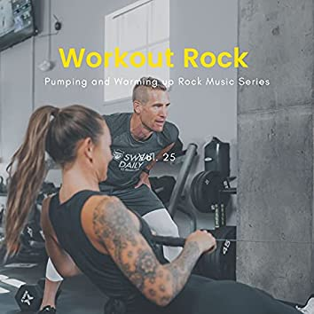 Workout Rock - Pumping And Warming Up Rock Music Series, Vol. 25