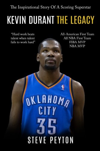 Kevin Durant: The Inspirational Story Of A Scoring Superstar – Kevin Durant – The Legacy