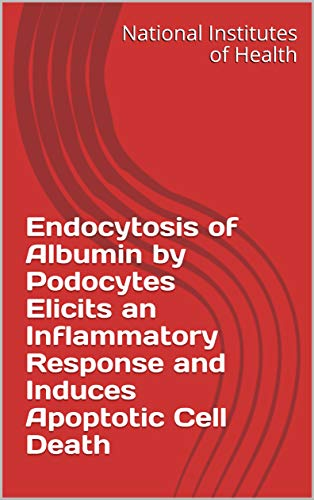 Endocytosis of Albumin by Podocytes Elicits an Inflammatory Response and Induces Apoptotic Cell Death (English Edition)