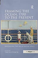 Framing the Ocean, 1700 to the Present: Envisaging the Sea as Social Space