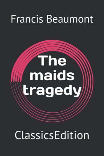 The maids tragedy: ClassicsEdition