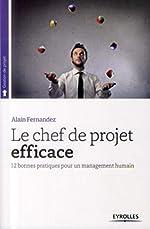 Le chef de projet efficace - 12 bonnes pratiques pour un management humain. d'Alain Fernandez
