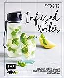 Infused Water – Gesundes Aroma-Wasser selbst gemacht: nachhaltig und saisonal: Mit Früchten,...