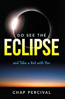 [Chap Percival]のGo See the Eclipse: and Take a Kid with You (English Edition)